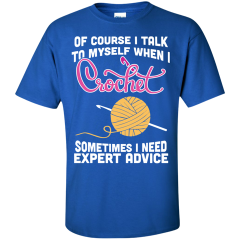 Of course I Talk to myself when I Crochet sometimes I Need expert advice Cotton T-Shirt