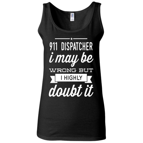 911 Dispatcher   i may be wrong but i highly doubt it  Softstyle Fitted Tank