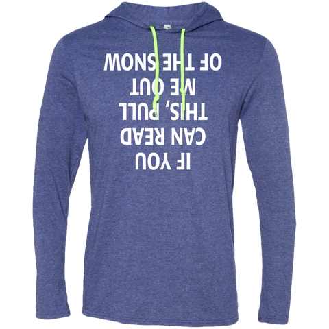 If You can read this Pull me out of the Snow LS T-Shirt Hoodie