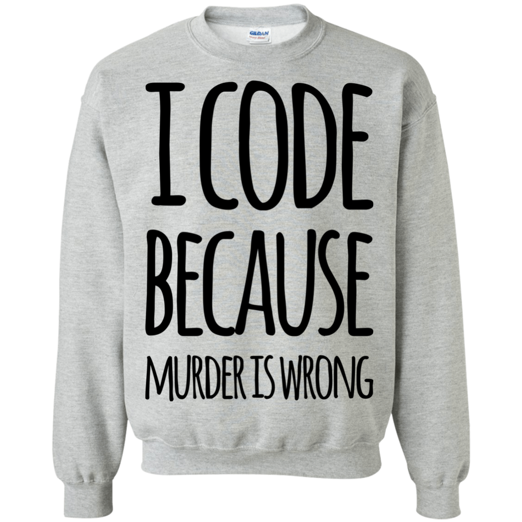 I Code because Murder is wrong Sweatshirt