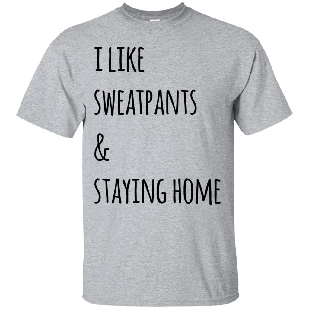 I Like sweatpants & staying home  T-Shirt
