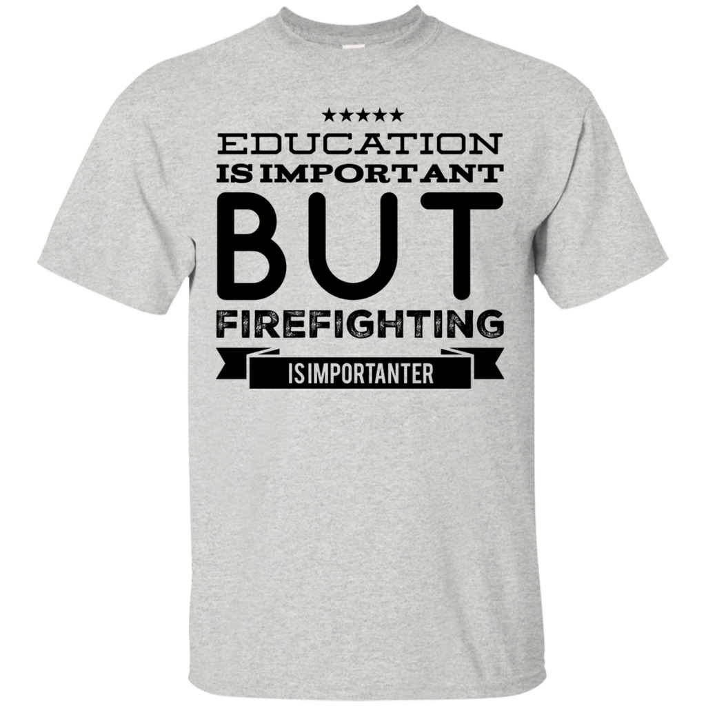 Education is important but firefighting is importanter  T-Shirt