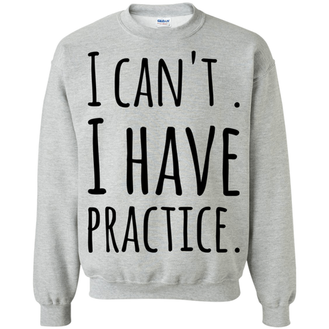 I Can't. I have practice.   Sweatshirt