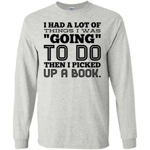 "I had a lot of things  I was ""going"" to do then i picked up a book  LS  T-Shirt"
