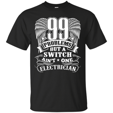 99 Problems but a switch ain't one Electrician T-Shirt