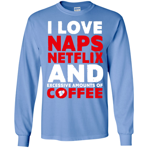 I love Naps Netflix and excessive amounts of coffee LS Ultra Cotton Tshirt