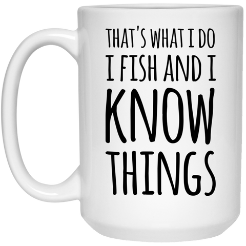 That's what i Do i fish and i know things  Mug - 15oz