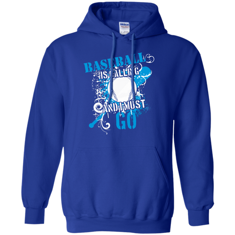 Baseball is calling and I must go  Hoodie 8 oz
