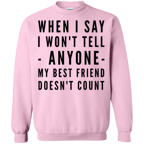When I say I won't tell - anyone- My best friend doesn't count  Sweatshirt