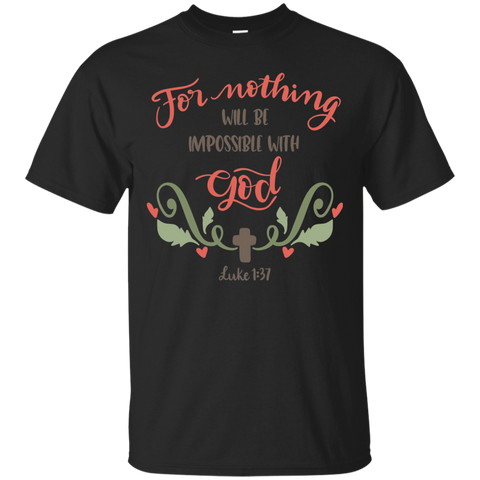 For Nothing will be impossible with God   Luke 1:37 T-Shirt