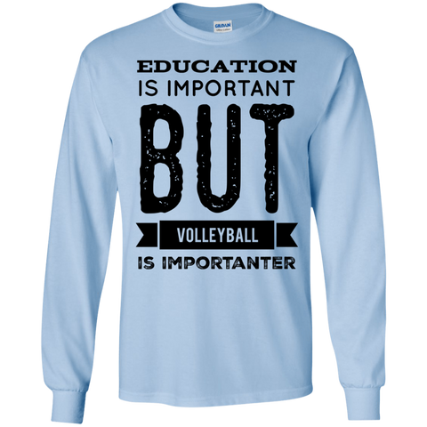 Education is important but Volleyball is importanter LS  Tshirt