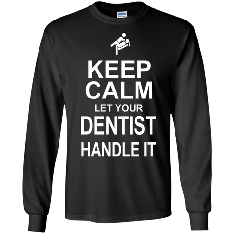 Keep Calm Let your Dentist Handle it   LS  Tshirt