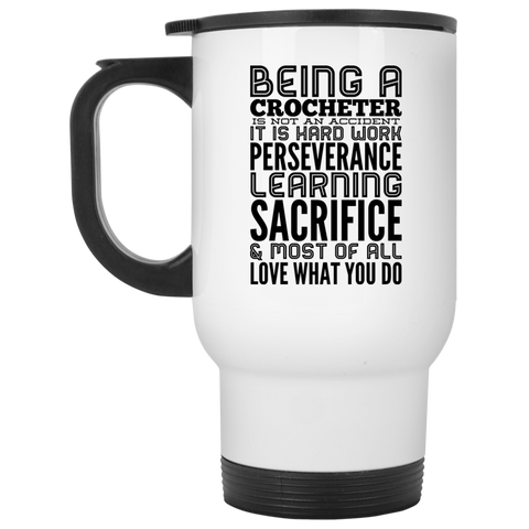 Being a Crocheter   is not an accident It is hard work White Travel Mug