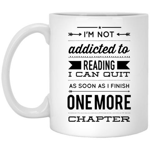 I'm Not Addicted To Reading I Can Quit As Soon As I Finish One More Chapter   11 oz. White Mug