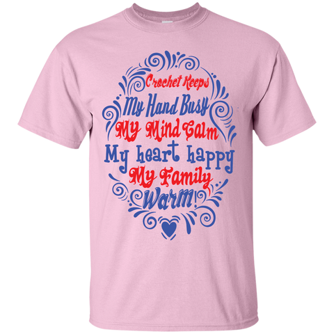 Crochet Keeps my hand busy My Mind calm My Heart Happy My family Warm  T-Shirt