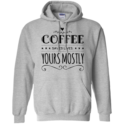Coffee Saves lives yours mostly  Hoodie