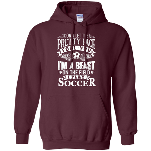 Don't Let the Pretty Face fool you I'm a beast on the field I play soccer  Hoodie