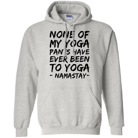 None of my yoga pants have ever been to yoga Namastay Hoodie