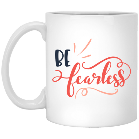 Be Fearless   11 oz. White Mug