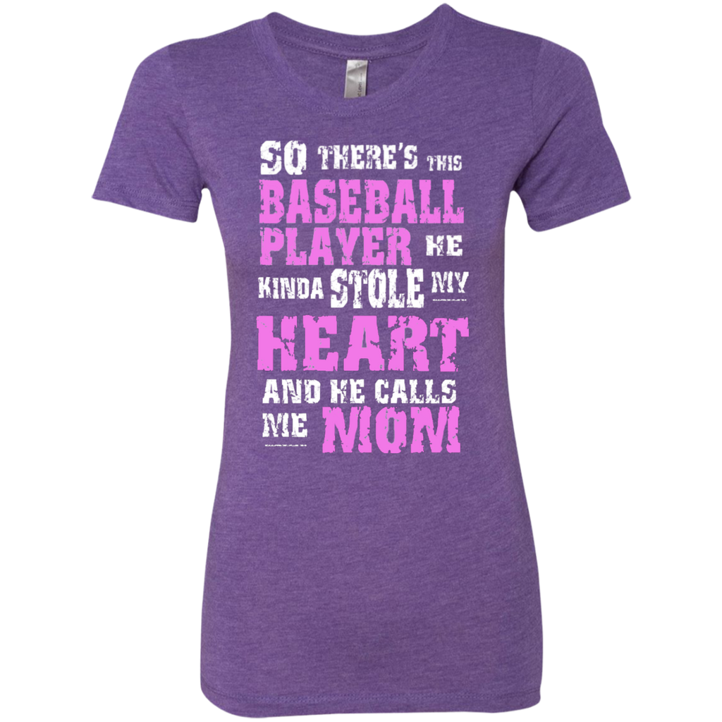 So There's This Baseball Player He kinda stole my Heart and He calls me Mom   Ladies Triblend T-Shirt
