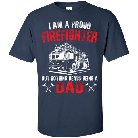 Proud Firefighter but Nothing Beats being a Dad  T-Shirt