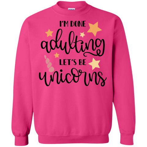 I'm Done adulting Let's be Unicorns Sweatshirt