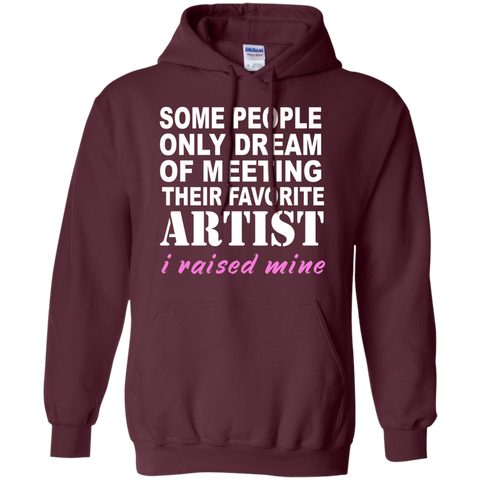 Some people only dreamed of meeting their favorite artist I raised mine Hoodie