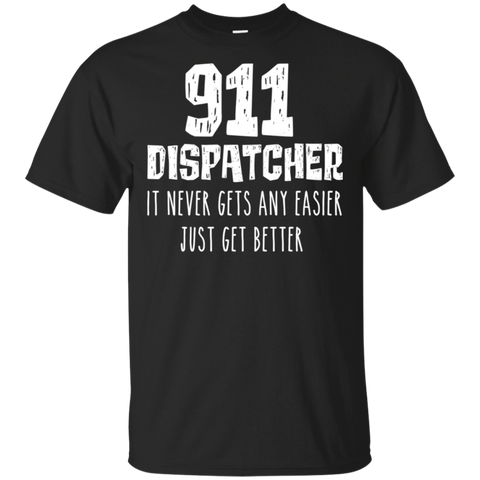 911 Dispatcher  it never gets any easier just get better . T-Shirt