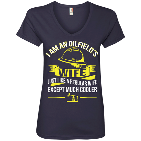 I am an oilfield's wife just like a regular wife except much cooler  Ladies V-Neck Tee