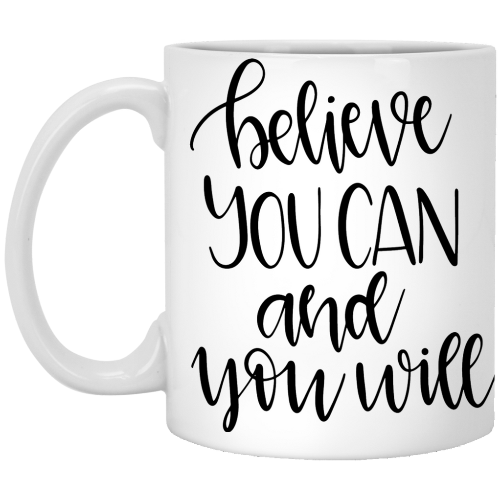 Believe you can and you will  11 oz. White Mug