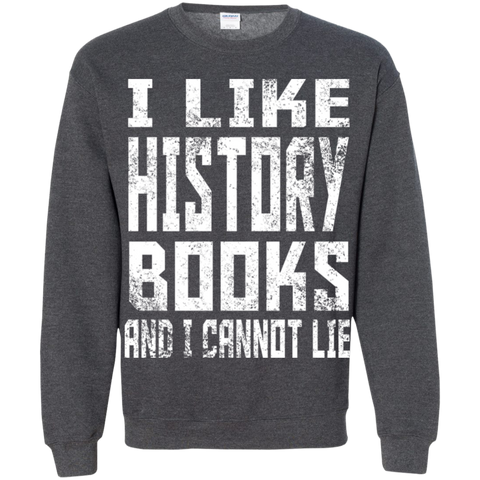 I like History Books and I cannot Lie   Crewneck Pullover Sweatshirt  8 oz
