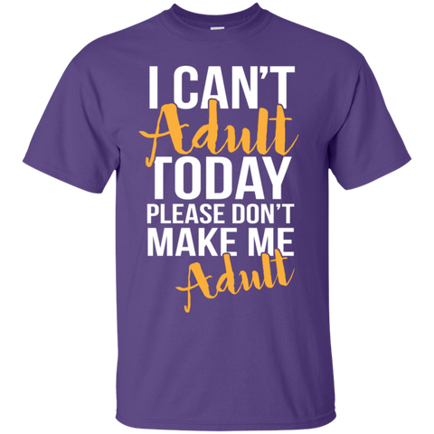 I can't adult today Please dont make me adult Ultra Cotton T-Shirt
