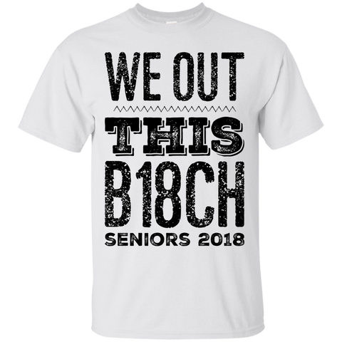 We Out This B18CH Seniors 2018   T-Shirt