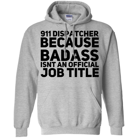 911 Dispatcher because badass isnt an official job title  Hoodie