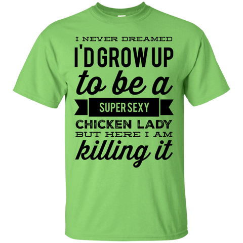 I never dreamed i'd grow up to be a super sexy chicken lady but here i am killing it  T-Shirt