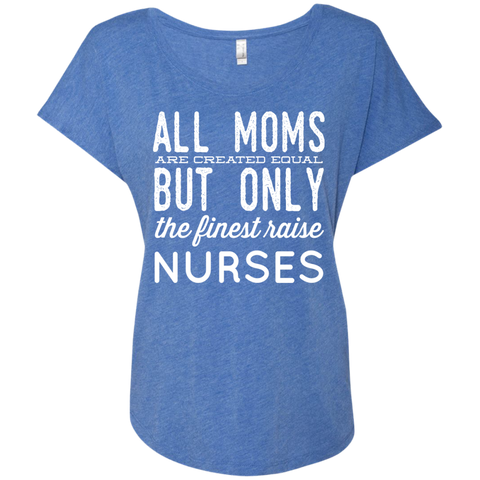 All Moms are created equal but only the finest raise Nurses  Dolman Sleeve