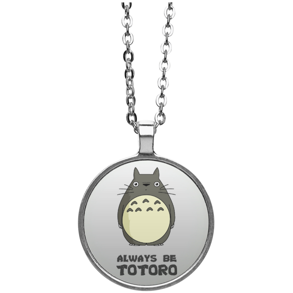 Always Be Yourself Unless You Can Be A Totoro Then Always Be A Totoro Circle Necklace