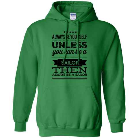 Always be yourself unless you can be a sailor then always be a sailor Hoodie 8 oz.