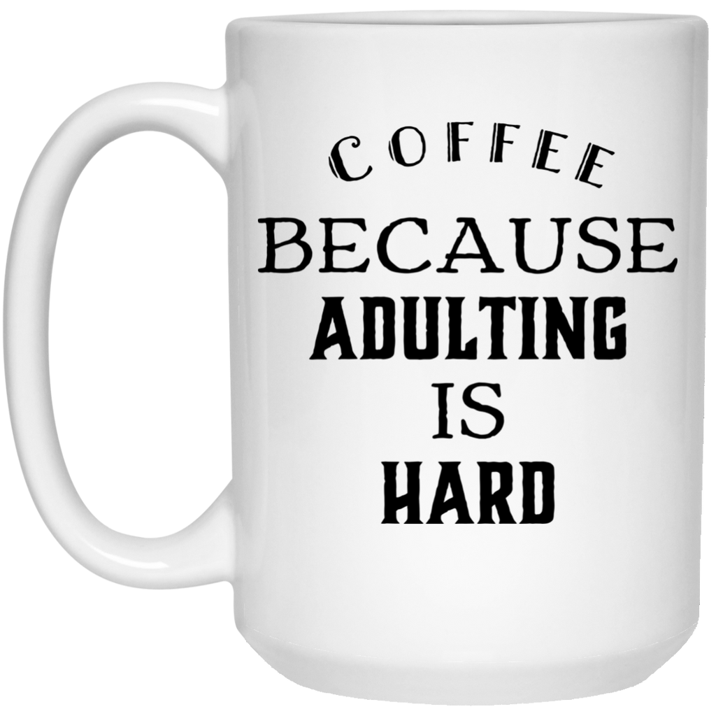 Coffee because adulting is hard   Mug  - 15oz