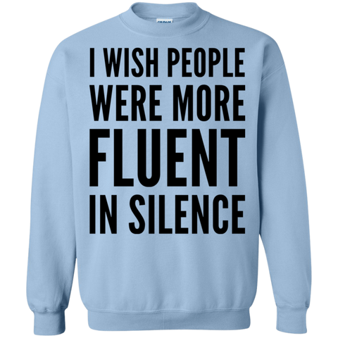 I wish people were more fluent in silence  Sweatshirt
