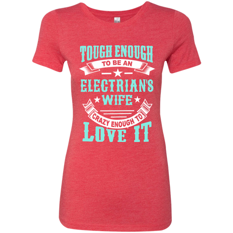 Tough Enough to be an Electrician's Wife Crazy Enough to Love ItNext Level Ladies Triblend T-Shirt