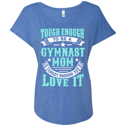 Tough Enough to be a Gymnast Mom Crazy Enough to Love It Next Level Ladies Triblend Dolman Sleeve