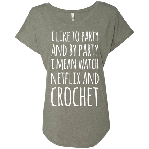 I like to party and by party i mean watch netflix and crochet  Ladies Triblend Dolman Sleeve