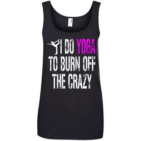 I Do Yoga to Burn Off the Crazy Ladies   100% Ringspun Cotton Tank Top