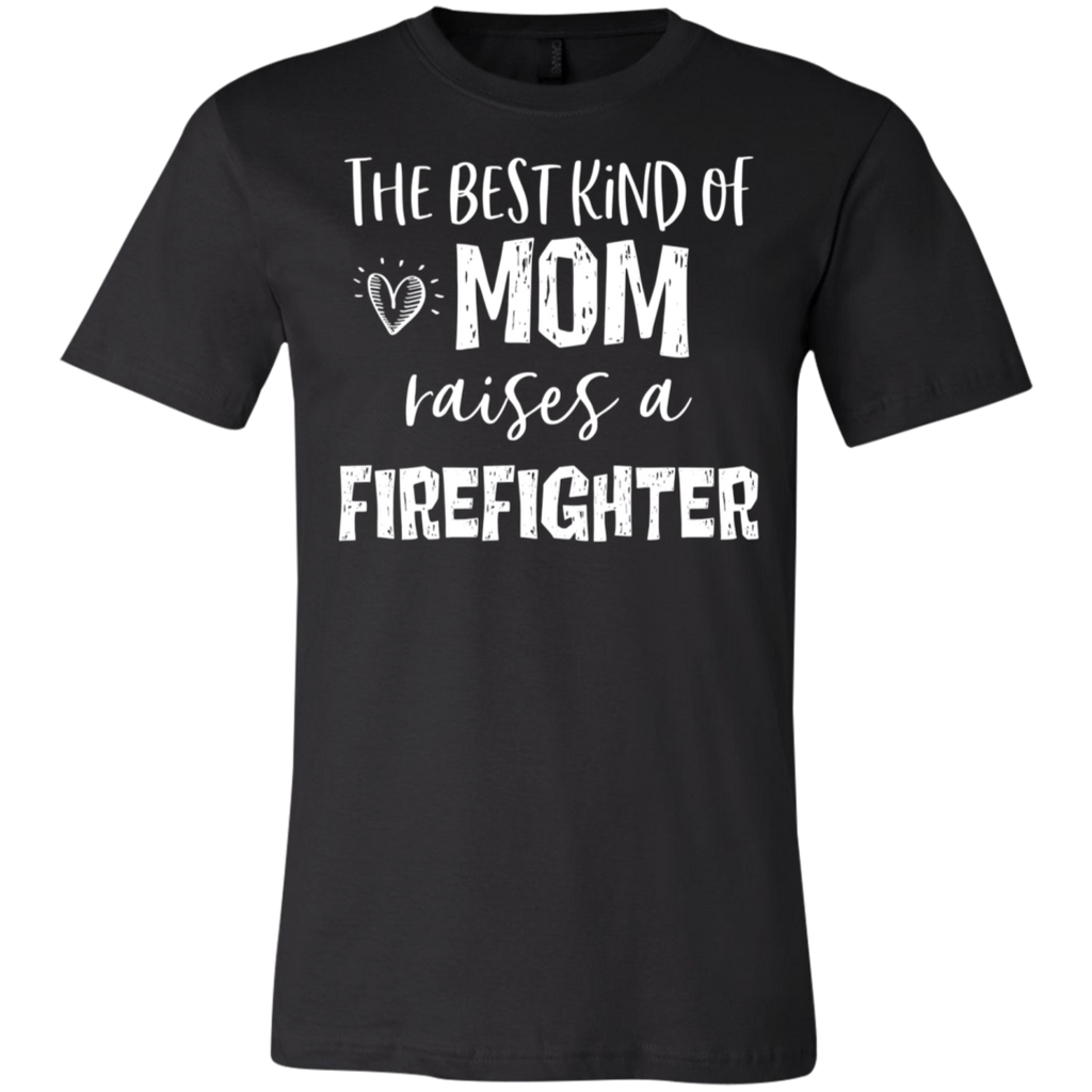 The Best kind of Mom raises a Firefighter .  T-Shirt
