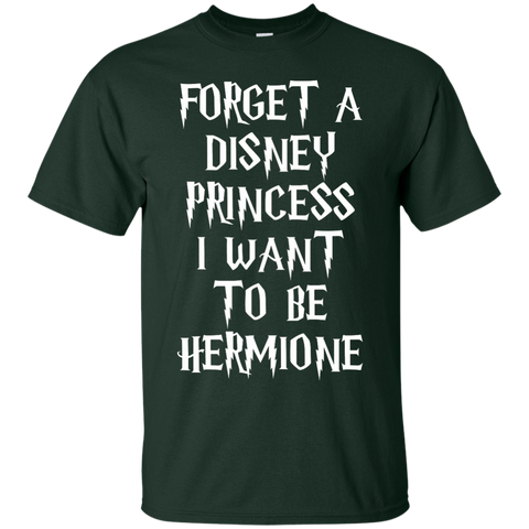 Forget a disney princess i want to be Hermione Tshirt