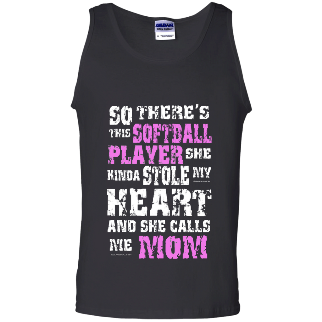 So There's This Softball Player she kinda stole my Heart and she calls me Mom   Cotton Tank Top