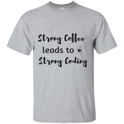 Strong Coffee leads to strong coding  T-Shirt