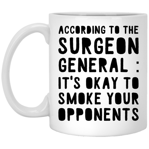 According to the surgeon general : It's okay to smoke your opponents  Mug