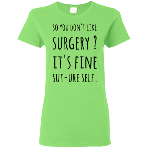 So you don't like Surgery ? It's fine Sut-ure Self   Ladies Tshirt
